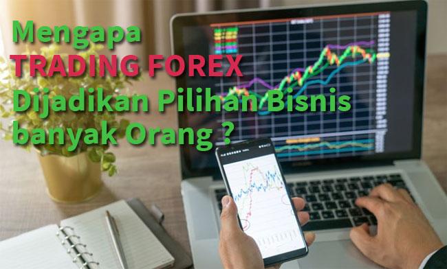 Mengapa trading forex dijadikan pilihan bisnis